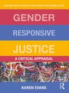 Gender Responsive Justice - A Critical Appraisal ebook by Karen Evans
