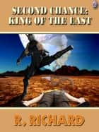 Second Chance King of The East ebook by R. Richard, T.L. Davison