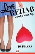 Love Rehab ebook by Jo Piazza