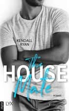 The House Mate ebook by Kendall Ryan, Dorothee Danzmann