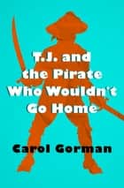 T.J. and the Pirate Who Wouldn't Go Home ebook by