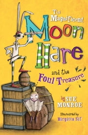 The Magnificent Moon Hare and the Foul Treasure ebook by Sue Monroe