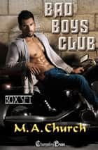 Bad Boys Club (Box Set) ebook by M.A. Church