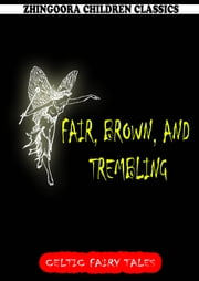 Fair, Brown, And Trembling ebook by Joseph Jacobs