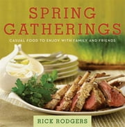 Spring Gatherings - Casual Food to Enjoy with Family and Friends ebook by Rick Rodgers