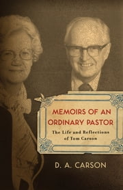 Memoirs of an Ordinary Pastor - The Life and Reflections of Tom Carson ebook by D. A. Carson