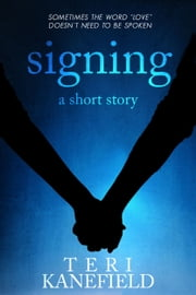 Signing - A Short Story ebook by Teri Kanefield