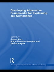 Developing Alternative Frameworks for Explaining Tax Compliance ebook by James Alm,Jorge Martinez-Vazquez,Benno Torgler