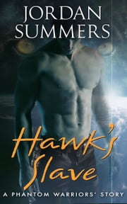 Hawk's Slave - A Phantom Warriors' story ebook by Jordan Summers
