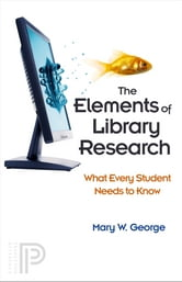 The Elements of Library Research - What Every Student Needs to Know ebook by Mary W. George