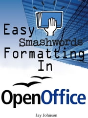 Easy Smashwords Formatting In OpenOffice ebook by Jay Johnson
