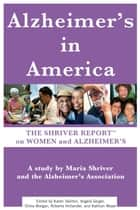The Shriver Report: A Woman's Nation Takes On Alzheimer's - A Groundbreaking Look At This Mind-Blowing Disease And Its Effect On Women As Patients, Caregivers, And Advocates ebook by Maria Shriver