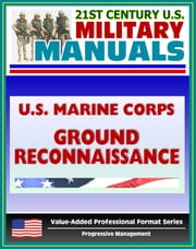 21st Century U.S. Military Manuals: U.S. Marine Corps (USMC) Ground Reconnaissance - MCWP 2-15.3 (Value-Added Professional Format Series) ebook by Progressive Management