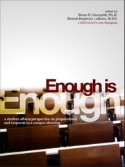 Enough Is Enough - A Student Affairs Perspective on Preparedness and Response to a Campus Shooting ebook by Brian O. Hemphill,Brandi Hephner LaBanc