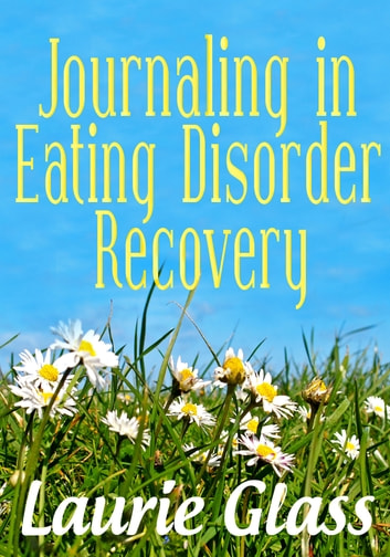 Journaling in Eating Disorder Recovery ebook by Laurie Glass
