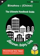 Ultimate Handbook Guide to Binzhou : (China) Travel Guide ebook by Zulema Felton