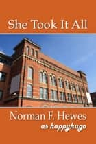 She Took It All ebook by Norman F. Hewes
