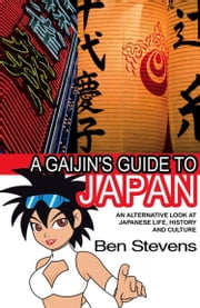 A Gaijin's Guide to Japan: An alternative look at Japanese life, history and culture ebook by Ben Stevens