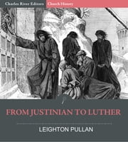 From Justinian to Luther ebook by Leighton Pullan, Charles River Editors