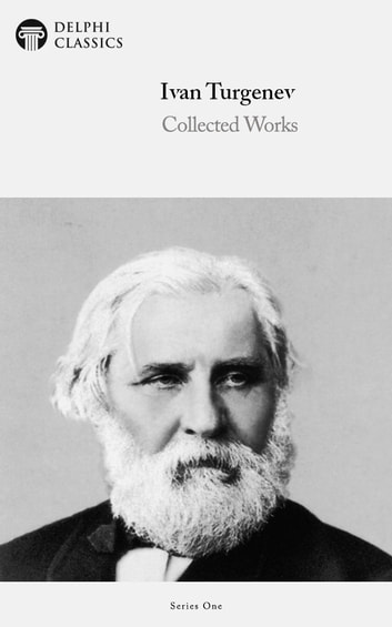 Collected Works of Ivan Turgenev (Delphi Classics) ebook by Ivan Turgenev,Delphi Classics