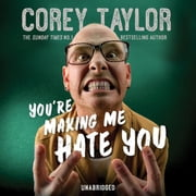 You're Making Me Hate You audiobook by Corey Taylor