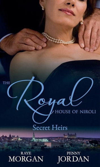 The Royal House of Niroli: Secret Heirs: Bride by Royal Appointment / A Royal Bride at the Sheikh's Command (Mills & Boon M&B) eBook by Raye Morgan,Penny Jordan