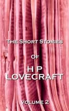 The Short Stories Of HP Lovecraft, Vol. 2 ebook by HP Lovecraft