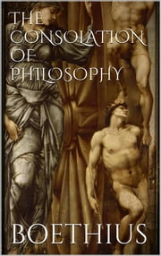 The Consolation of Philosophy ebook by Boethius