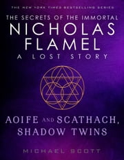 Aoife and Scathach, Shadow Twins - A Lost Story from the Secrets of the Immortal Nicholas Flamel ebook by