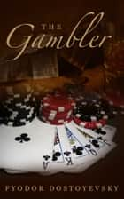 The Gambler - [Free Audio Links] ebook by Fyodor Dostoevsky