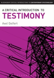 A Critical Introduction to Testimony ebook by Axel Gelfert