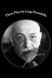 Three Plays by Luigi Pirandello ebook by Luigi Pirandello