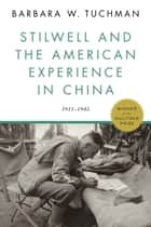 Stilwell and the American Experience in China - 1911-1945 ebook by Barbara W. Tuchman