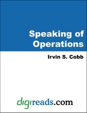 Speaking of Operations ebook by Cobb, Irvin S.