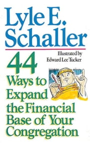 44 Ways to Expand the Financial Base of Your Church [Adobe Ebook] ebook by Schaller, Lyle E.