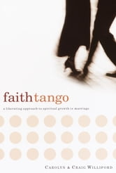 Faith Tango - A Liberating Approach to Spiritual Growth in Marriage ebook by Carolyn Williford,Craig Williford