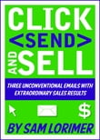 Click 'Send' and Sell! Three Unconventional Emails with Extraordinary Sales Results