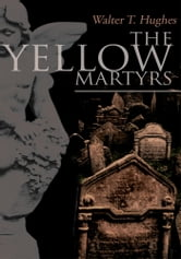 The Yellow Martyrs ebook by Walter T. Hughes