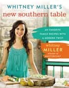 Whitney Miller's New Southern Table ebook by Whitney Miller