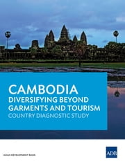 Cambodia - Diversifying Beyond Garments and Tourism ebook by Asian Development Bank
