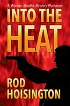 Into the Heat A Women Sleuth Mystery Romance (Sandy Reid Mystery Series #6) ebook by Rod Hoisington