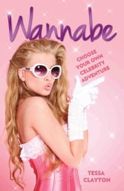 Wannabe - Choose Your Own Celebrity Adventure ebook by Tessa Clayton