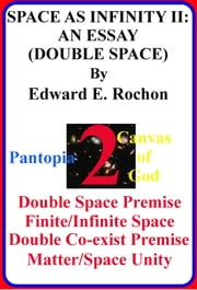Space as Infinity II: An Essay (Double Space) ebook by Edward E. Rochon