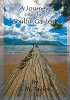 A Journey into the Soulful Garden ebook by L.M. Taylor