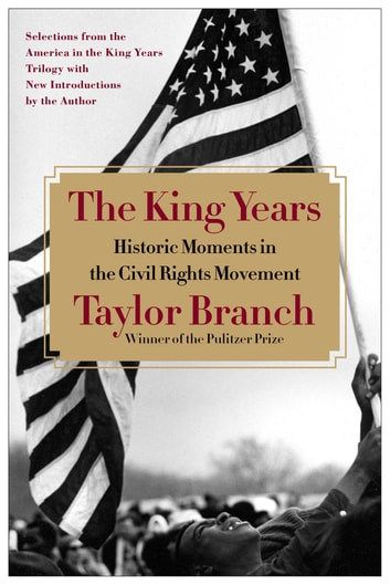 The King Years - Historic Moments in the Civil Rights Movement ebook by Taylor Branch