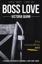 Boss Love (Italian) - Boss, #3 ebook by Victoria Quinn