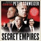 Secret Empires - How the American Political Class Hides Corruption and Enriches Family and Friends audiobook by Peter Schweizer