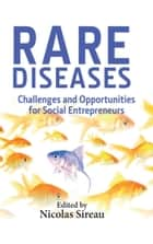 Rare Diseases - Challenges and Opportunities for Social Entrepreneurs ebook by Nicolas Sireau