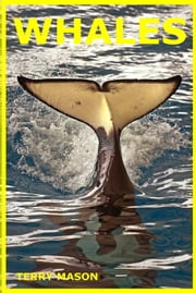 Whales:Whale Facts for Kids,Whales Gentle Giants of the Sea - Facts about Animals in the Sea, #4 ebook by Terry Mason