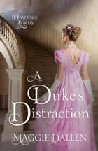 A Duke's Distraction - Dashing Lords, #2 ebook by Maggie Dallen
